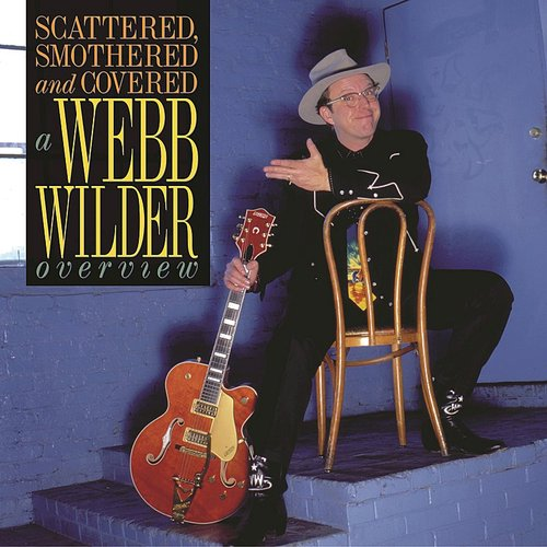 Webb Wilder - Scattered, Smothered and Covered: A Webb Wilder Overview