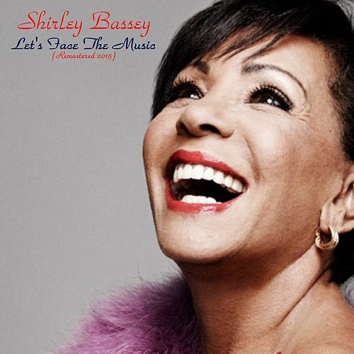 Dame Shirley Bassey - Let's Face The Music (Feat. Nelson Riddle And His Orchestra) [Remastered 2015]