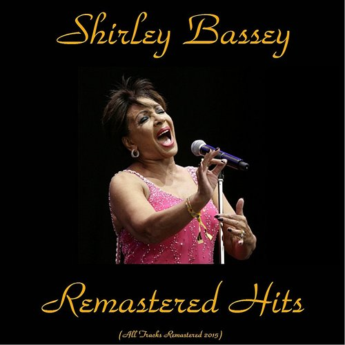 Dame Shirley Bassey - Remastered Hits (All Tracks Remastered 2015)