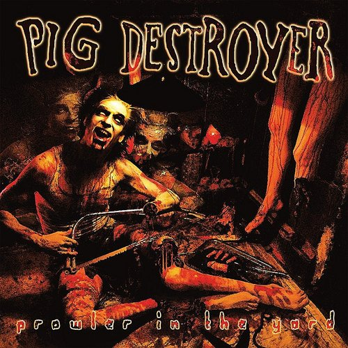 Pig Destroyer - Prowler In The Yard: Deluxe Reissue