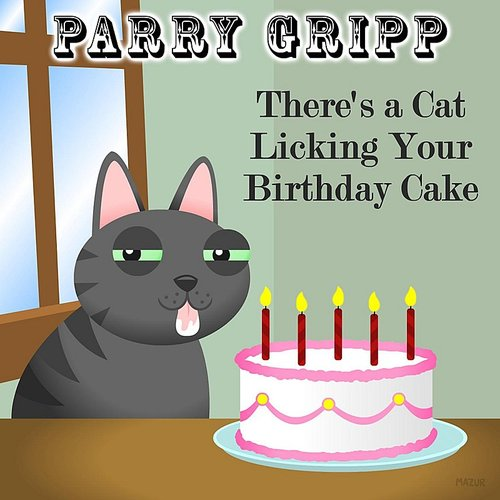 Surprising Parry Gripp Theres A Cat Licking Your Birthday Cake Down In Personalised Birthday Cards Veneteletsinfo