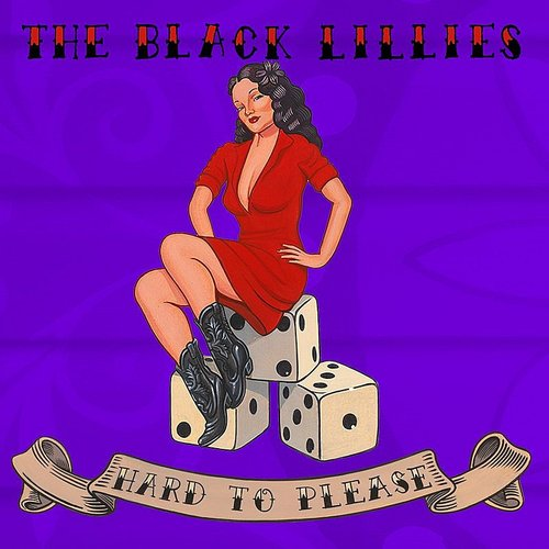 The Black Lillies - Hard To Please - Single
