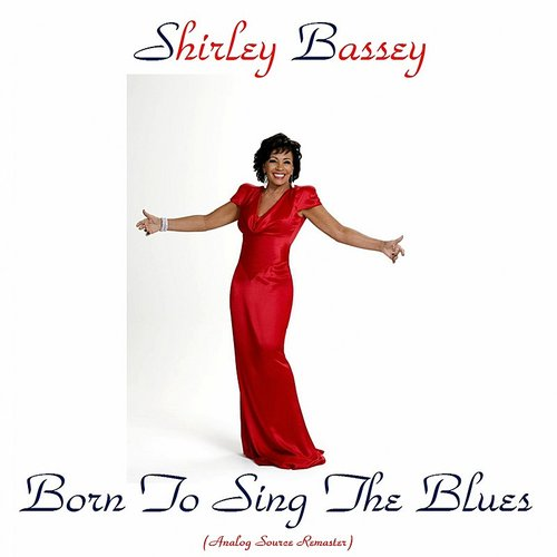 Dame Shirley Bassey - Born To Sing The Blues (Remastered)