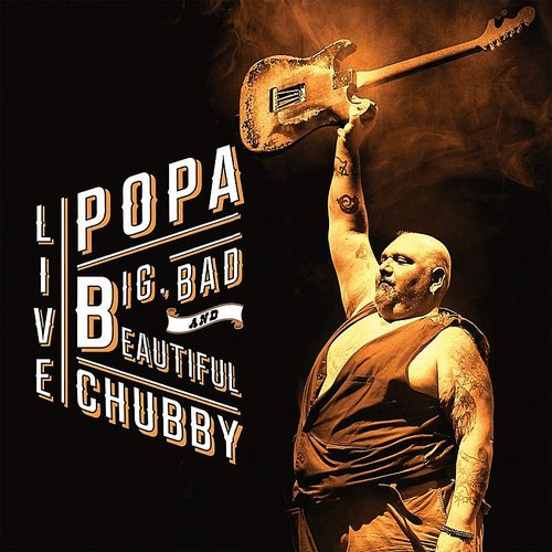 Popa Chubby - Big, Bad & Beautiful - Live