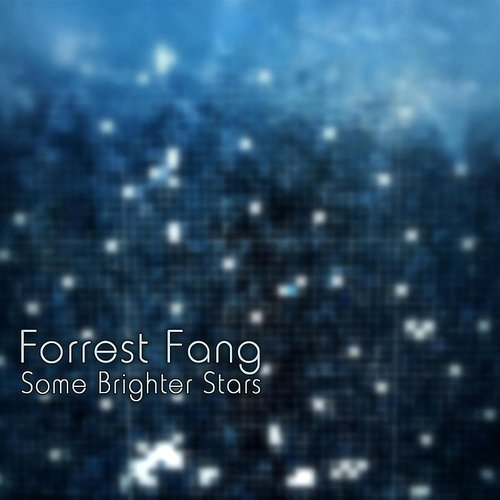 Forrest Fang - Some Brighter Stars