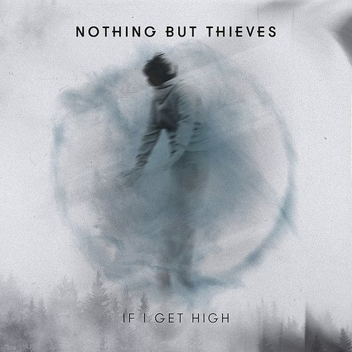 Nothing but Thieves - If I Get High (II)