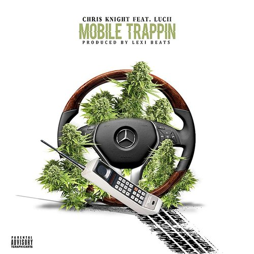 Chris Knight - Mobile Trappin (Feat. Lucii) - Single