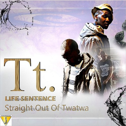 TT - Life Sentence, Straight Out Of Twatwa EP
