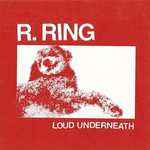 R. Ring - Loud Underneath - Single