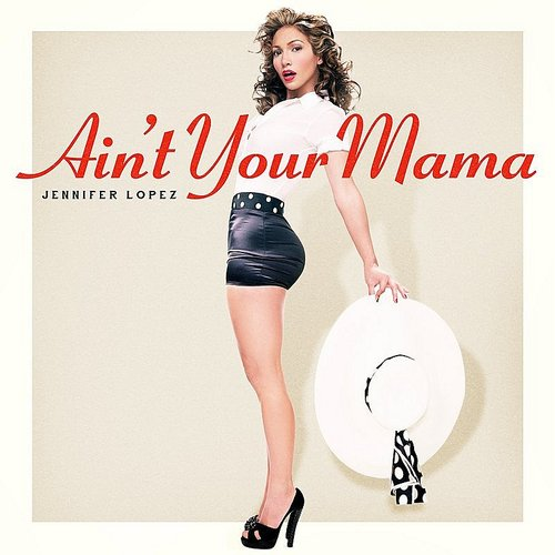 Jennifer Lopez - Ain't Your Mama - Single