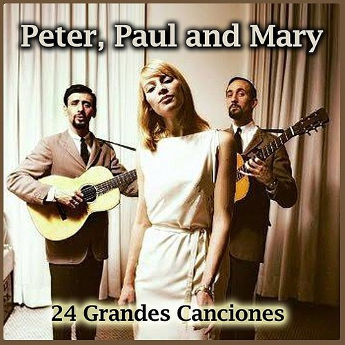 Peter, Paul & Mary - 24 Grandes Canciones