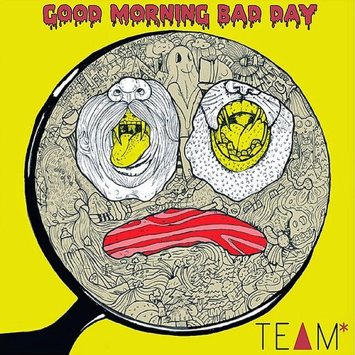Team - Good Morning Bad Day