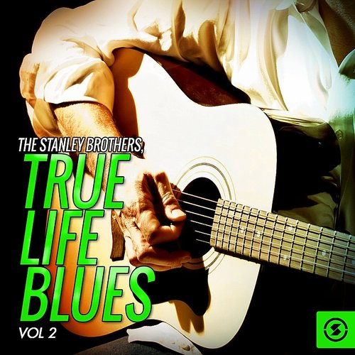 Stanley Brothers - True Life Blues, Vol. 2