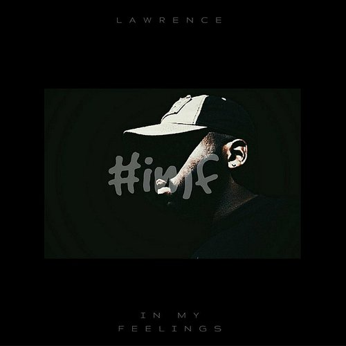 Lawrence - (#imf) In My Feelings