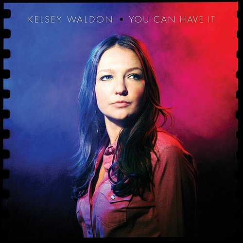 Kelsey Waldon - You Can Have It - Single