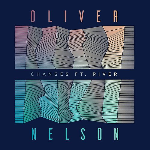 Oliver Nelson - Changes (Feat. River)