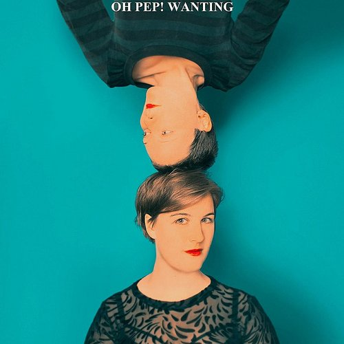 Oh Pep! - Wanting - Single