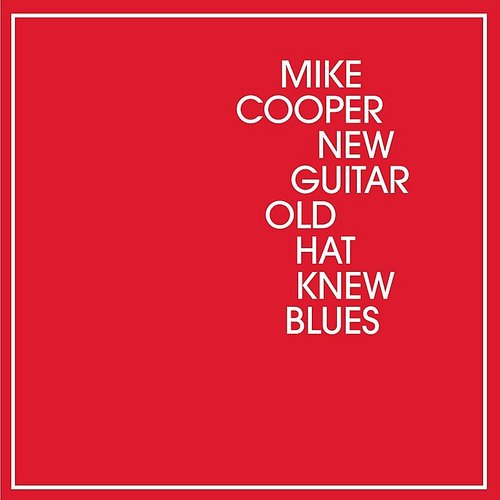 Mike Cooper - New Guitar Old Hat Knew Blues