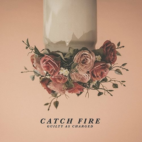 Catch Fire - Guilty As Charged - Single