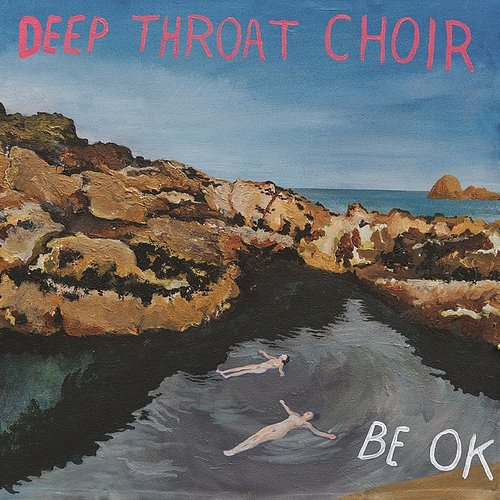 Deep Throat Choir - Be Ok [Vinyl]