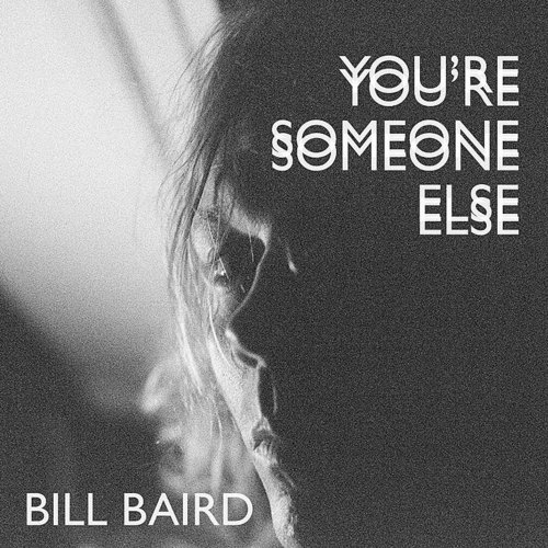 Bill Baird - You're Someone Else - Single