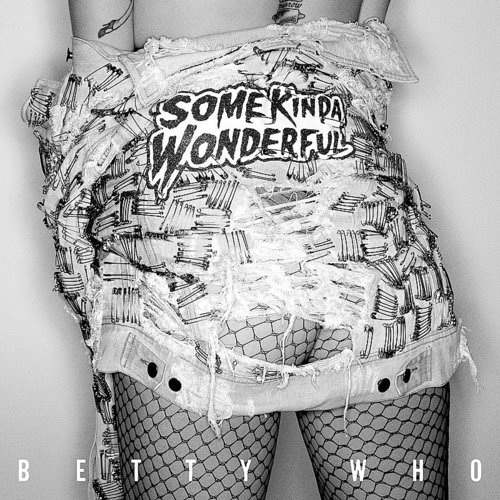 Betty Who - Some Kinda Wonderful - Single