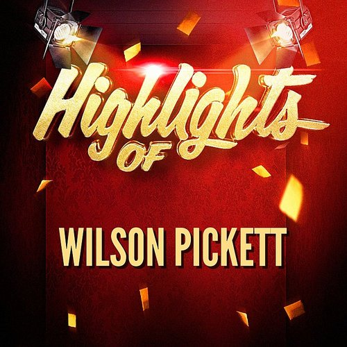 Wilson Pickett - Highlights Of Wilson Pickett