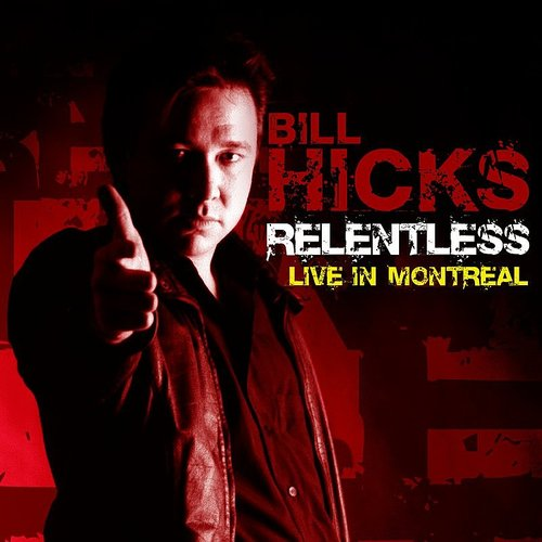 Bill Hicks - Relentless: Live In Montreal