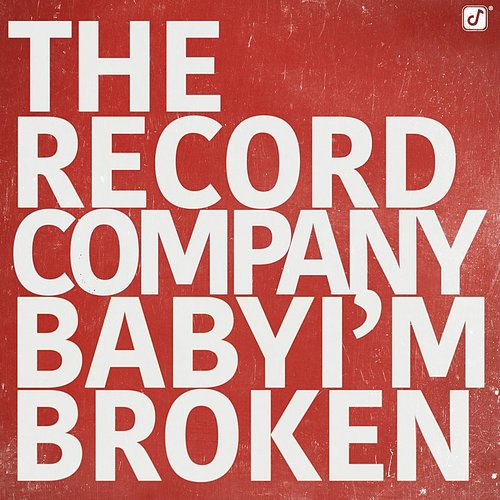 The Record Company - Baby I'm Broken - Single