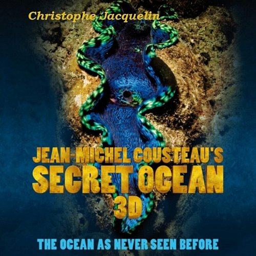 Christophe Jacquelin - Jean-Michel Cousteau's Secret Ocean 3d (Original Soundtrack)