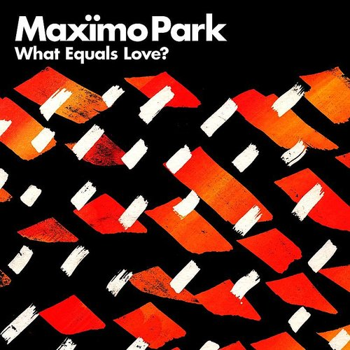 Maximo Park - What Equals Love? - Single
