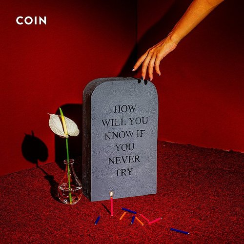 Coin - How Will You Know If You Never Try