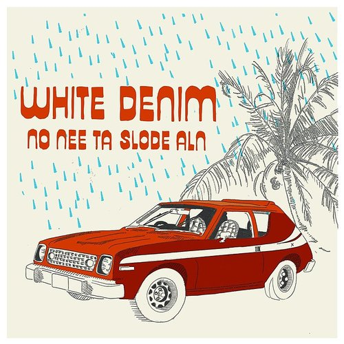 White Denim - No Nee Ta Slode Aln - Single