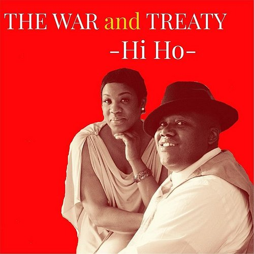 The War and Treaty - Hi Ho - Single