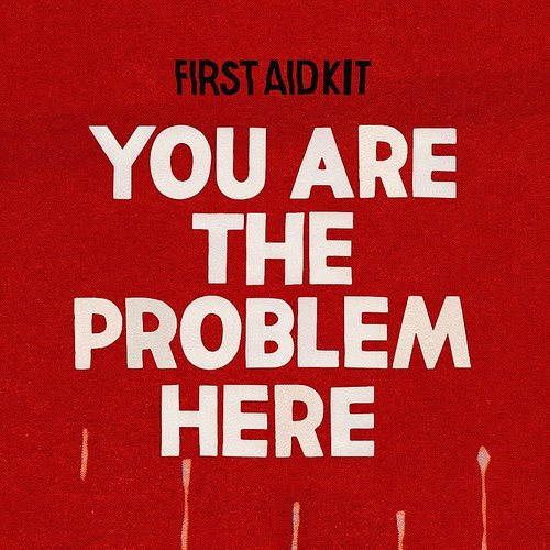 First Aid Kit - You Are The Problem Here - Single