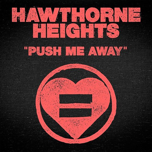 Hawthorne Heights - Push Me Away - Single