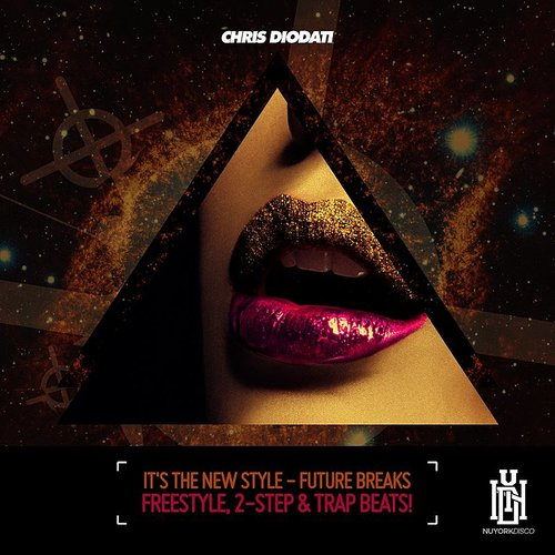 Chris Diodati - It's The New Style - Future Breaks, Freestyle, 2-Step & Trap Beats!