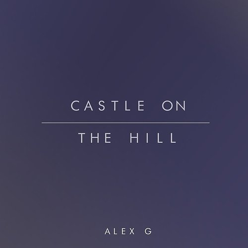 Alex G - Castle On The Hill - Single
