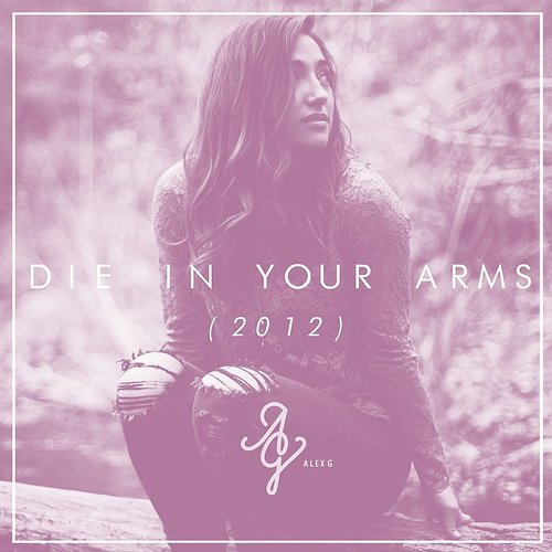 Alex G - Die In Your Arms - Single