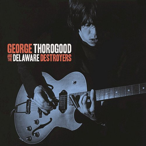 George Thorogood And The Delaware Destroyers - George Thorogood And The Delaware Destroyers [LP]