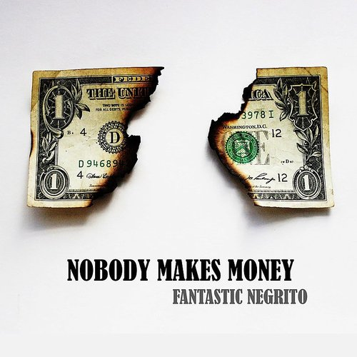 Fantastic Negrito - Nobody Makes Money - Single