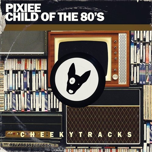 Pixiee - Child Of The 80s