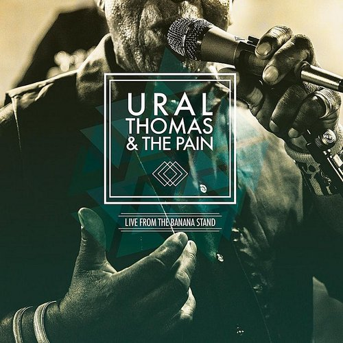 Ural Thomas And The Pain - Live From The Banana Stand EP