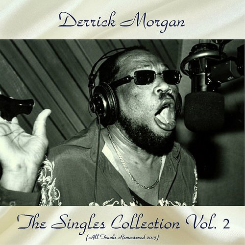 Derrick Morgan - The Singles Collection Vol. 2 (Remastered 2017)