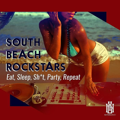 South Beach Rockstars - Eat, Sleep, Sh*t, Party, Repeat