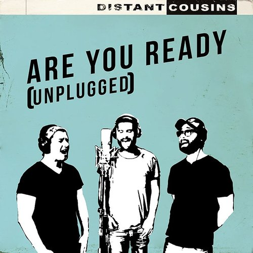 Distant Cousins - Are You Ready (Unplugged) - Single
