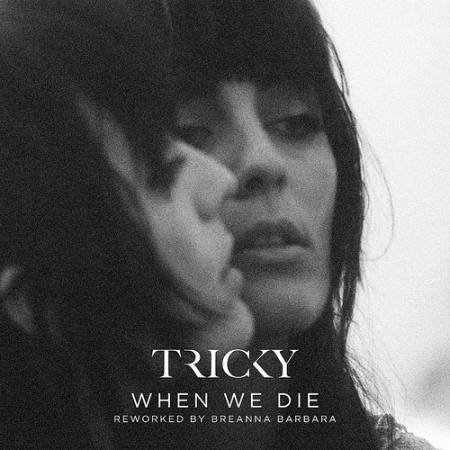 Tricky - When We Die (Reworked By Breanna Barbara) - Single