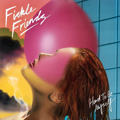 Fickle Friends - Hard To Be Myself - Single