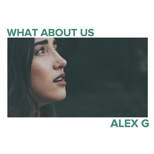 Alex G - What About Us - Single