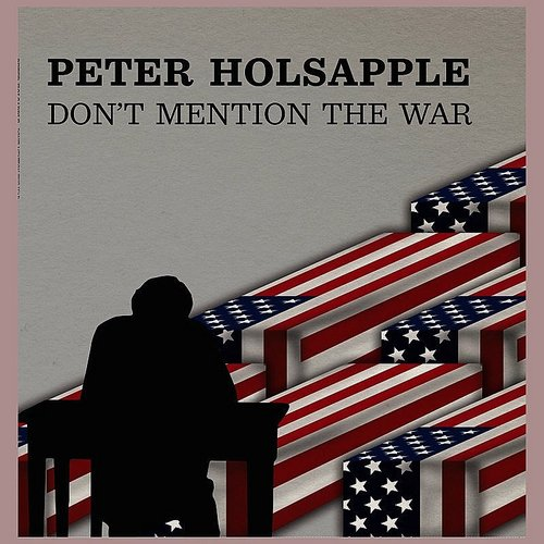 Peter Holsapple - Don't Mention The War - Single